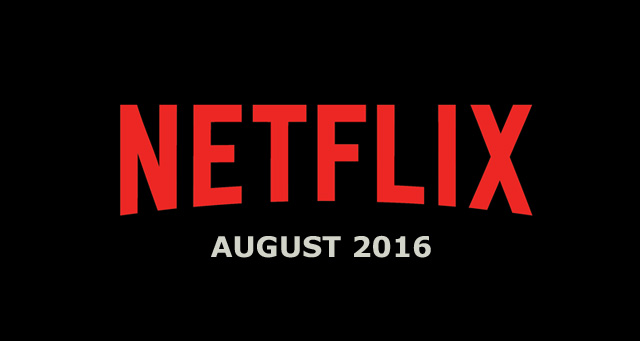Netflix August 2016 Movie and TV Titles Announced