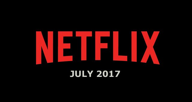 Netflix July 2017 Movie and TV Titles Announced