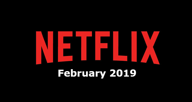New Netflix February 2019 Movie and TV Titles Announced