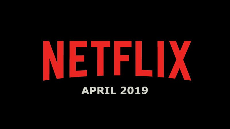 New Netflix April 2019 Movie and TV Titles Announced