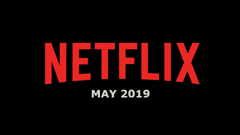 New Netflix May 2019 Movie and TV Titles Announced