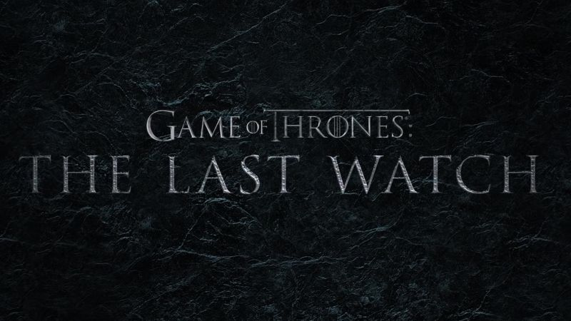 Game of Thrones: The Last Watch Trailer Prepares for The End