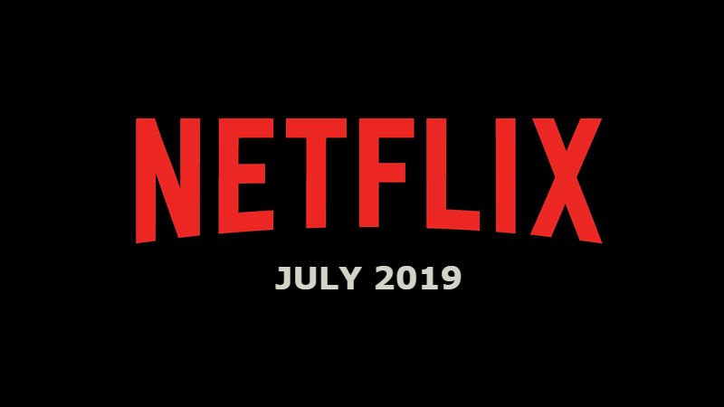 New Netflix July 2019 Movie and TV Titles Announced